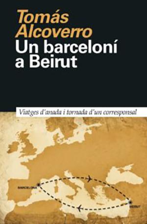portada Un barceloní a Beirut - Tomás Alcoverro